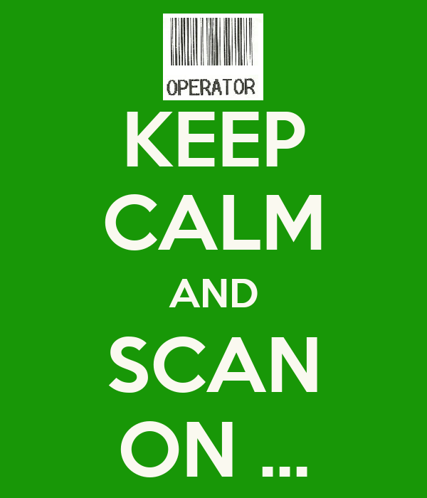 KEEP CALM AND SCAN ON ...