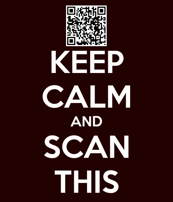 KEEP CALM AND SCAN THIS