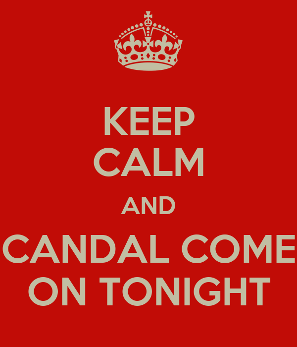 KEEP CALM AND SCANDAL COMES ON TONIGHT