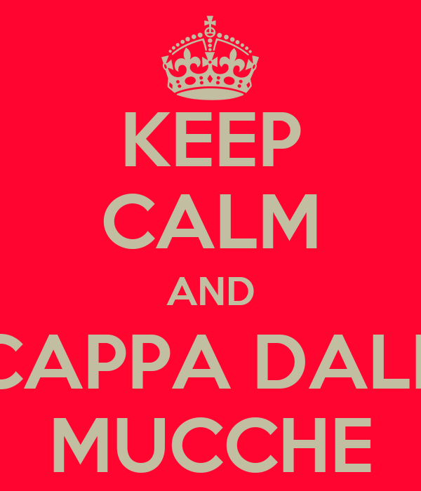 KEEP CALM AND SCAPPA DALLE MUCCHE