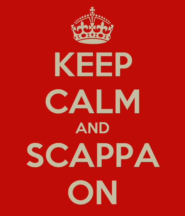 KEEP CALM AND SCAPPA ON