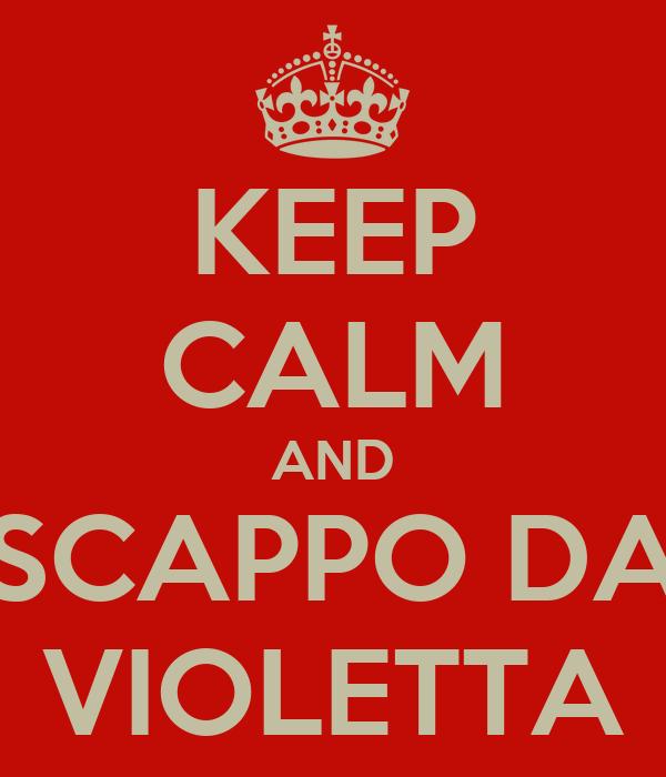 KEEP CALM AND SCAPPO DA VIOLETTA