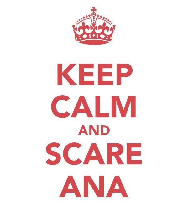KEEP CALM AND SCARE ANA