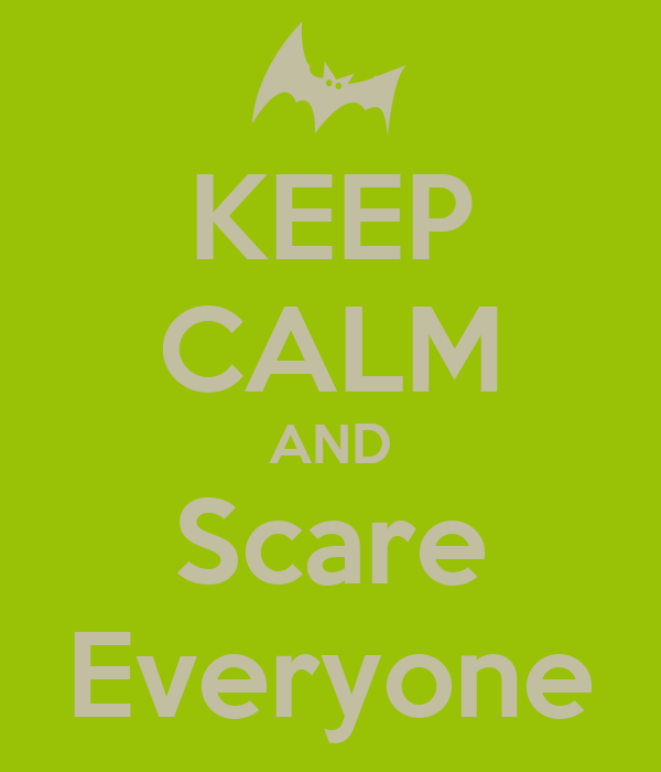KEEP CALM AND Scare Everyone