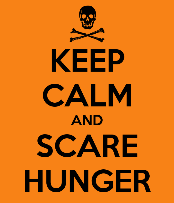 KEEP CALM AND SCARE HUNGER