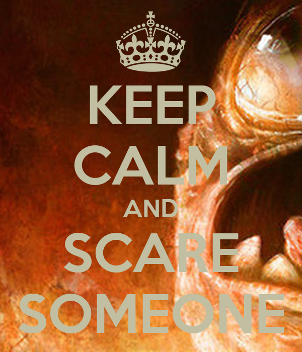 KEEP CALM AND SCARE SOMEONE