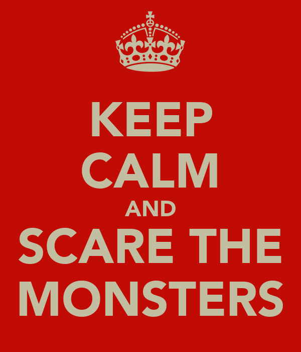 KEEP CALM AND SCARE THE MONSTERS