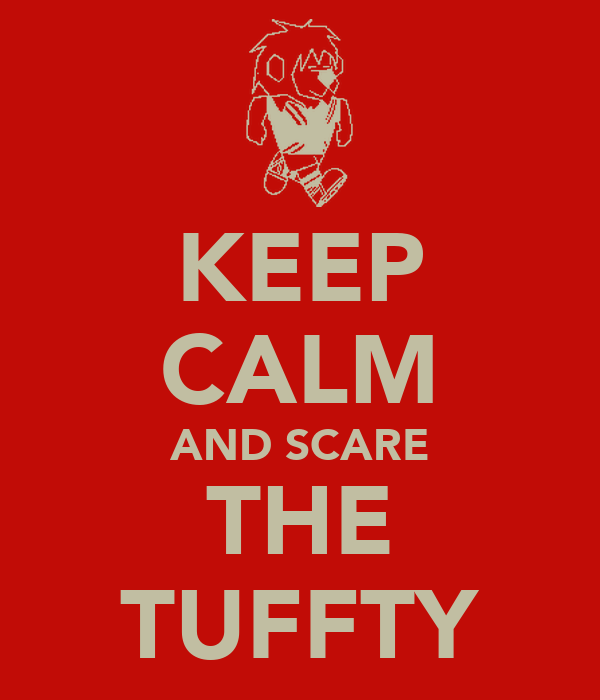 KEEP CALM AND SCARE THE TUFFTY