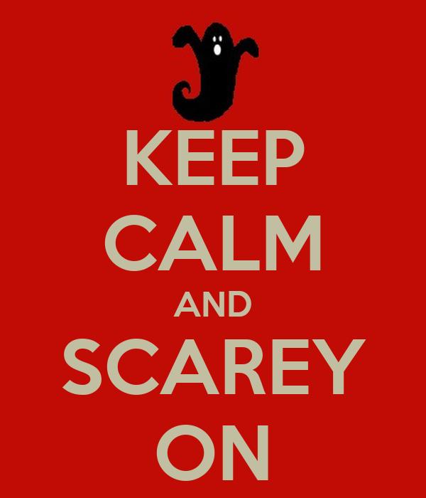 KEEP CALM AND SCAREY ON