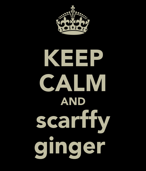 KEEP CALM AND scarffy ginger