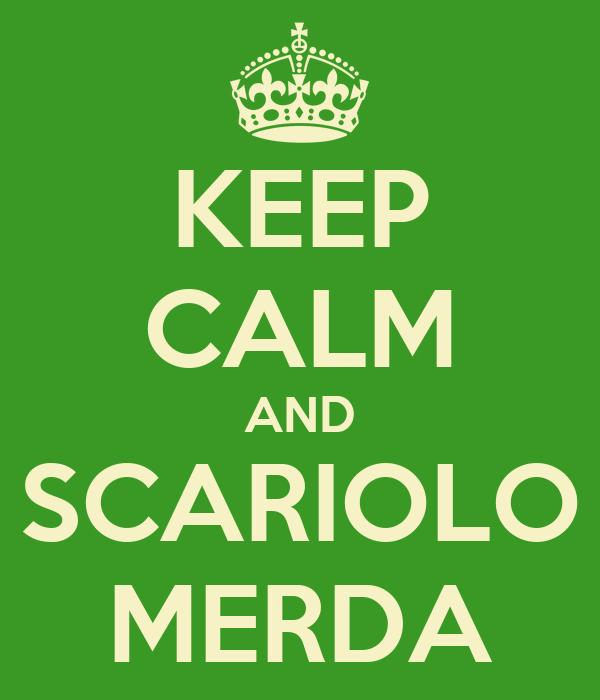 KEEP CALM AND SCARIOLO MERDA
