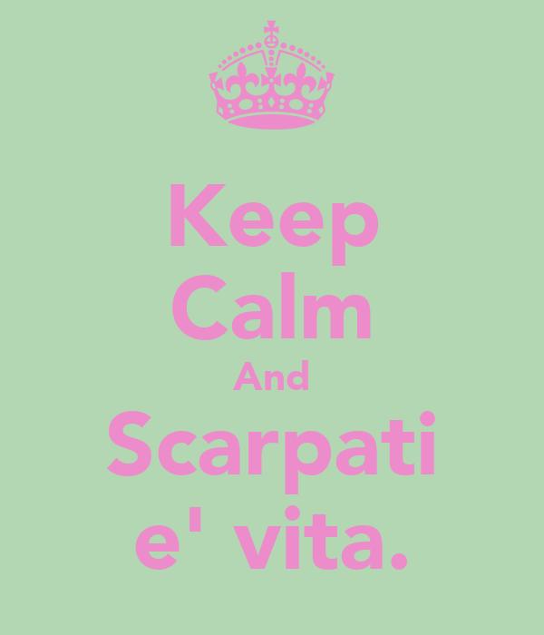 Keep Calm And Scarpati e' vita.