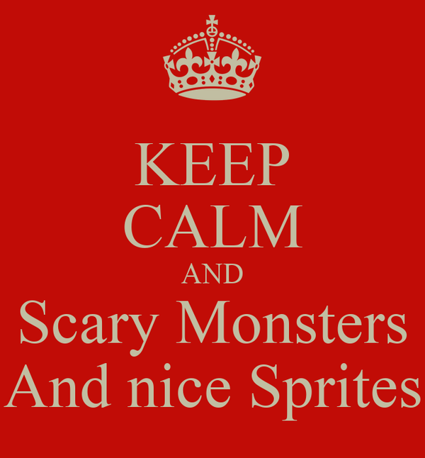 KEEP CALM AND Scary Monsters And nice Sprites
