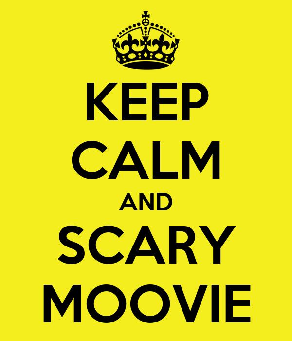 KEEP CALM AND SCARY MOOVIE