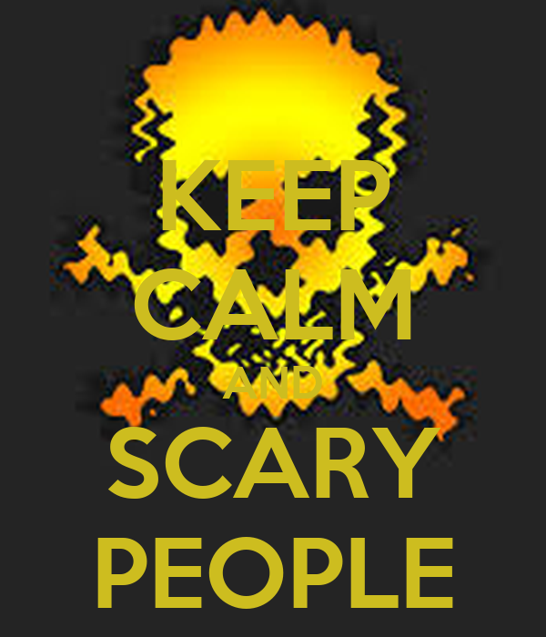 KEEP CALM AND SCARY PEOPLE