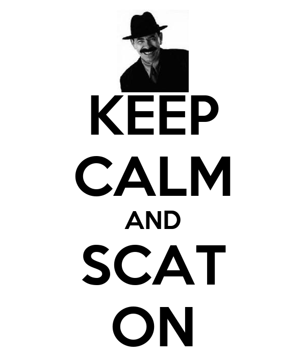 KEEP CALM AND SCAT ON