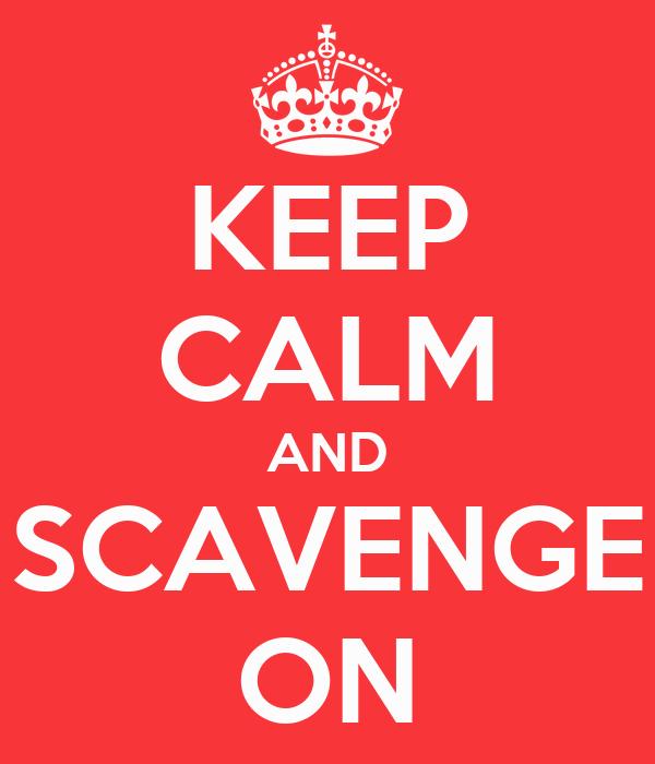 KEEP CALM AND SCAVENGE ON