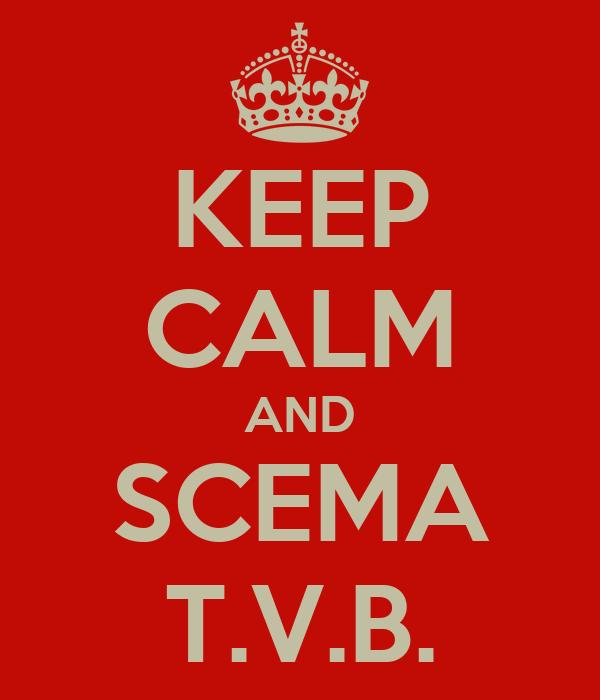 KEEP CALM AND SCEMA T.V.B.