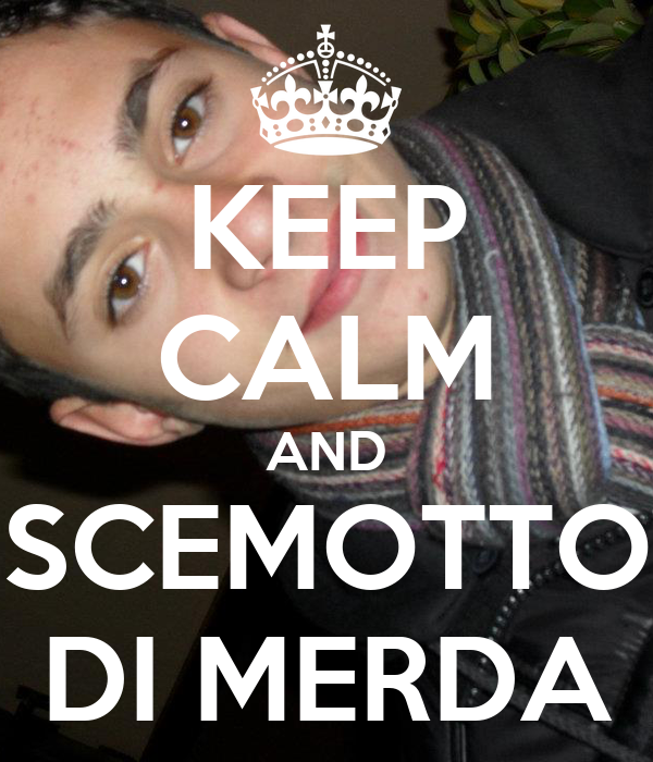 KEEP CALM AND SCEMOTTO DI MERDA