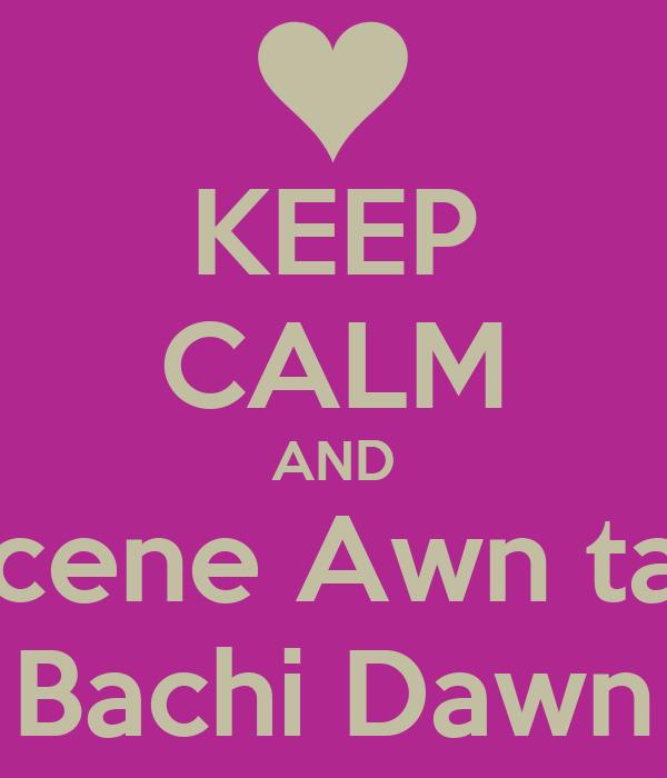 KEEP CALM AND Scene Awn tay Bachi Dawn