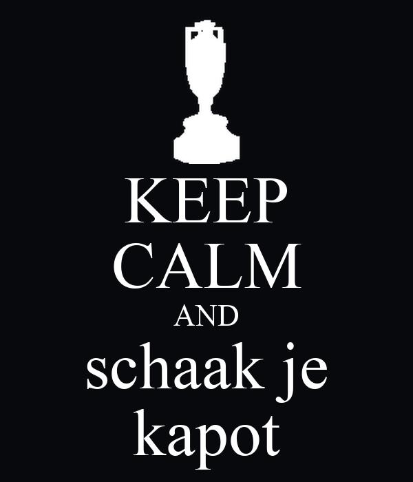 KEEP CALM AND schaak je kapot