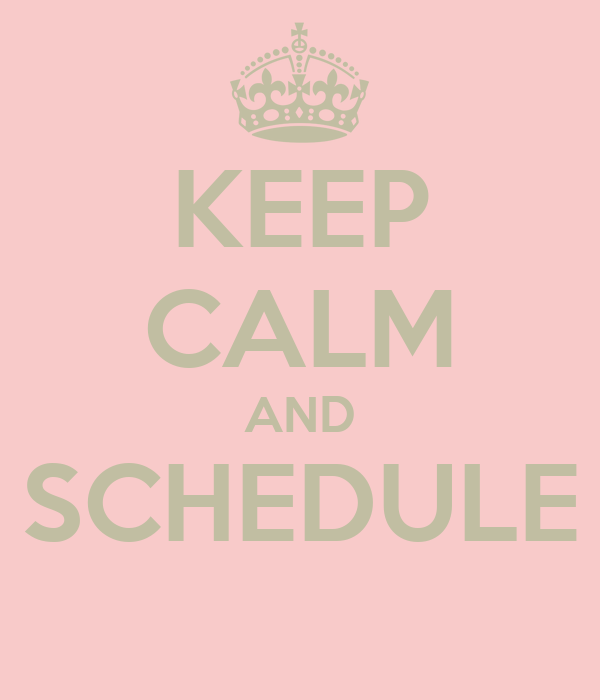 KEEP CALM AND SCHEDULE