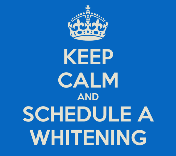 KEEP CALM AND SCHEDULE A WHITENING