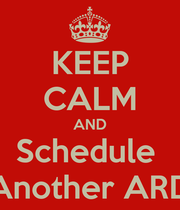 KEEP CALM AND Schedule  Another ARD