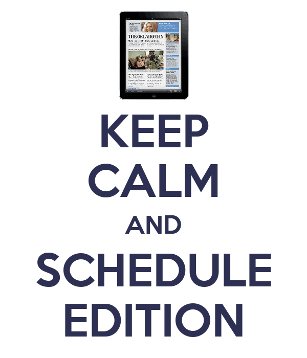 KEEP CALM AND SCHEDULE EDITION