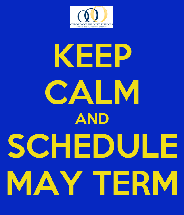KEEP CALM AND SCHEDULE MAY TERM