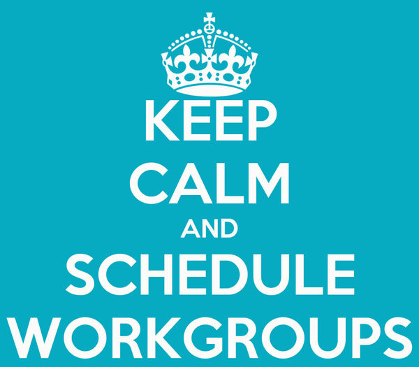 KEEP CALM AND SCHEDULE WORKGROUPS