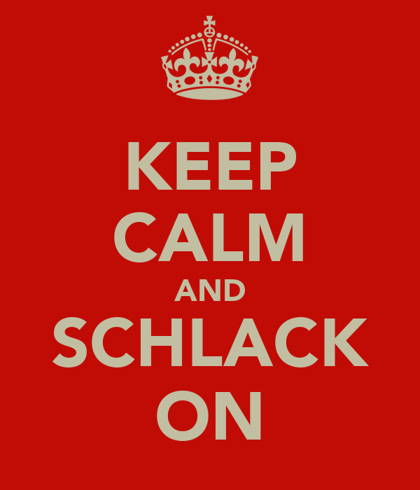 KEEP CALM AND SCHLACK ON