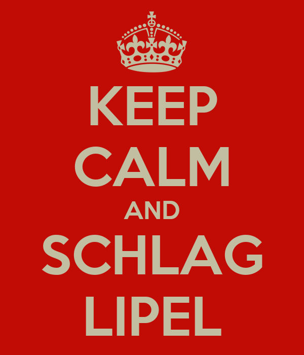 KEEP CALM AND SCHLAG LIPEL