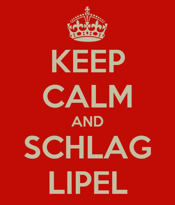 KEEP CALM AND SCHLAG LIPEL