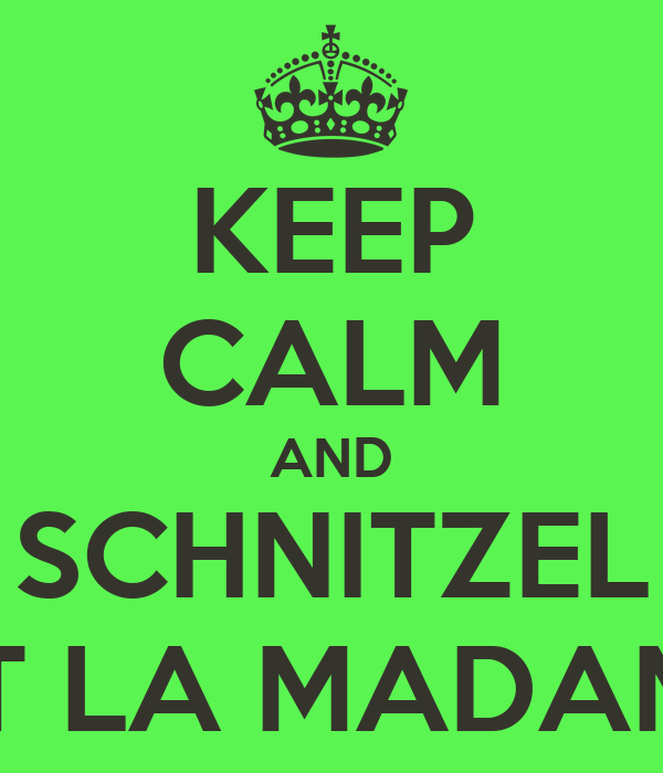 KEEP CALM AND SCHNITZEL AT LA MADAME