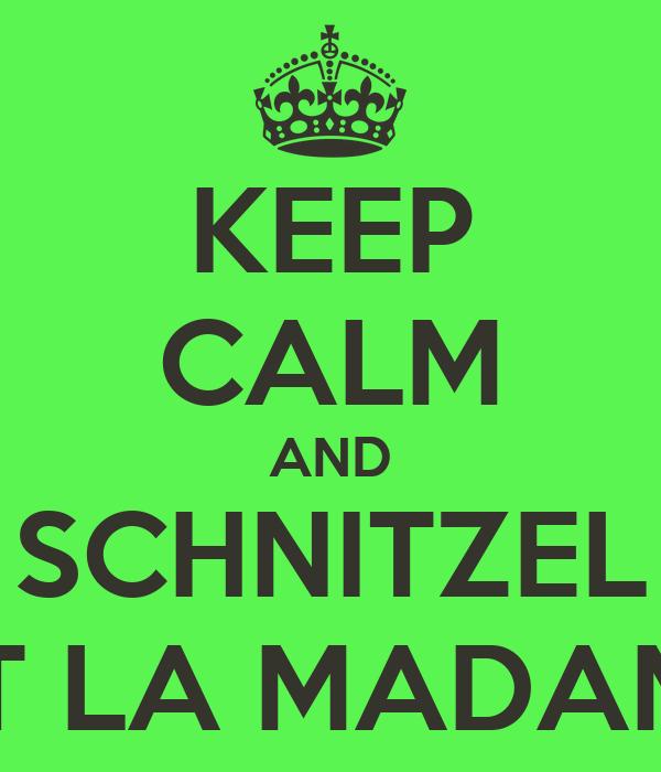 KEEP CALM AND SCHNITZEL AT LA MADAME