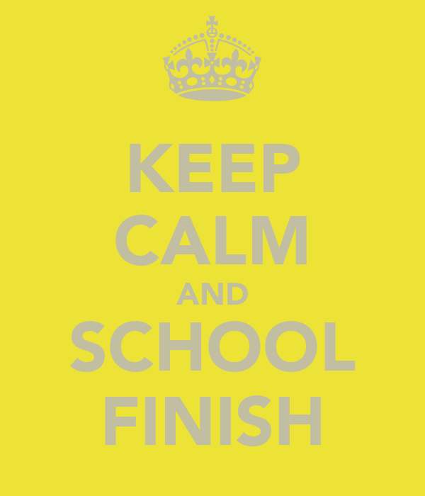 KEEP CALM AND SCHOOL FINISH