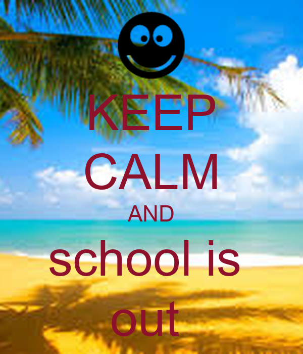 KEEP CALM AND school is  out