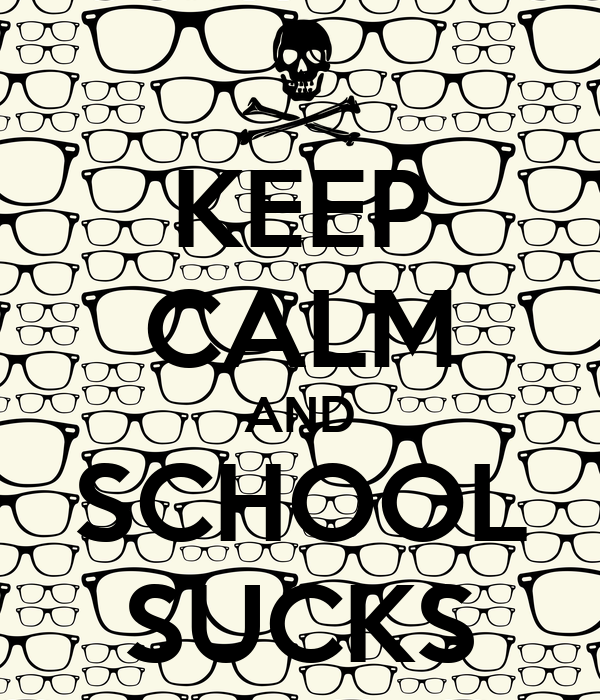 KEEP CALM AND SCHOOL SUCKS