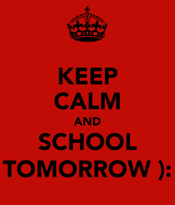 KEEP CALM AND SCHOOL TOMORROW ):