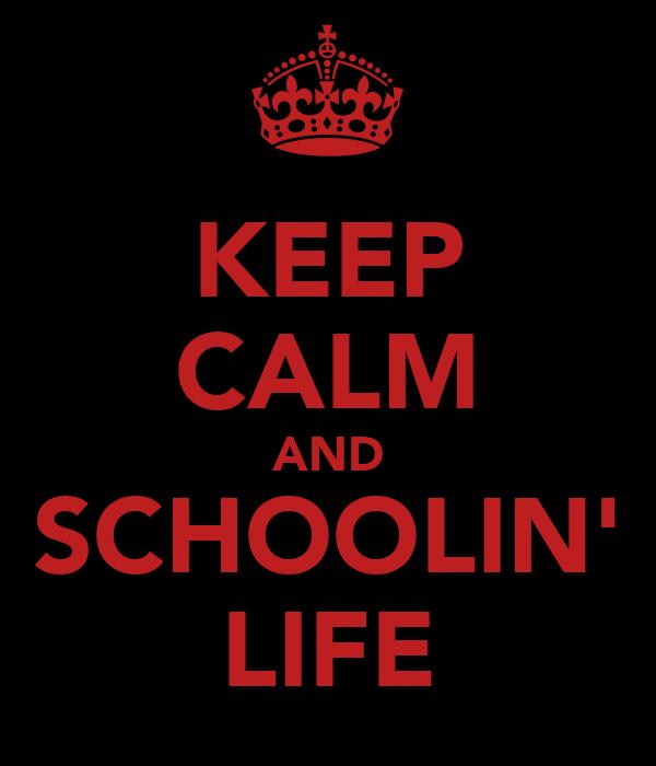 KEEP CALM AND SCHOOLIN' LIFE