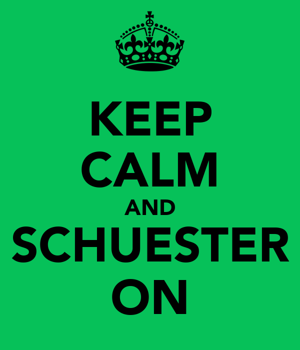 KEEP CALM AND SCHUESTER ON