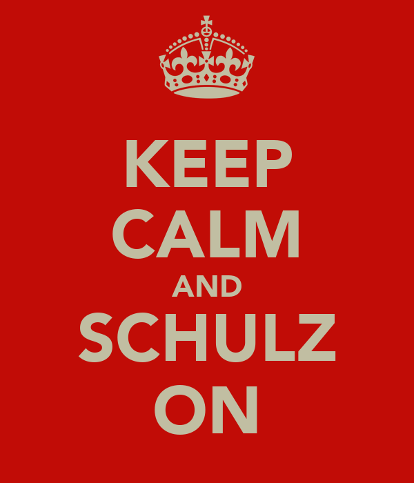 KEEP CALM AND SCHULZ ON