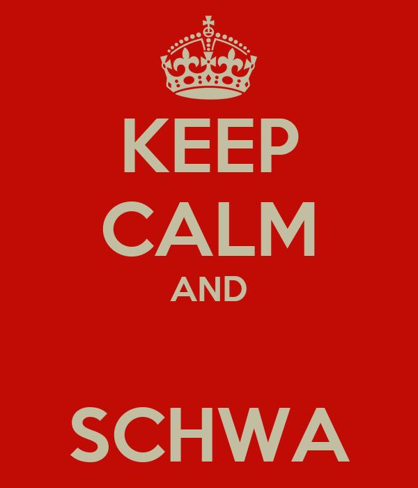 KEEP CALM AND  SCHWA