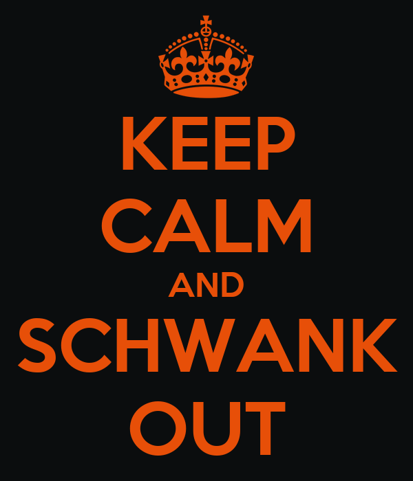 KEEP CALM AND SCHWANK OUT