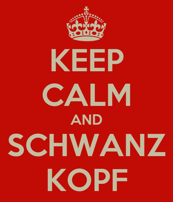 KEEP CALM AND SCHWANZ KOPF