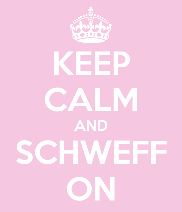 KEEP CALM AND SCHWEFF ON