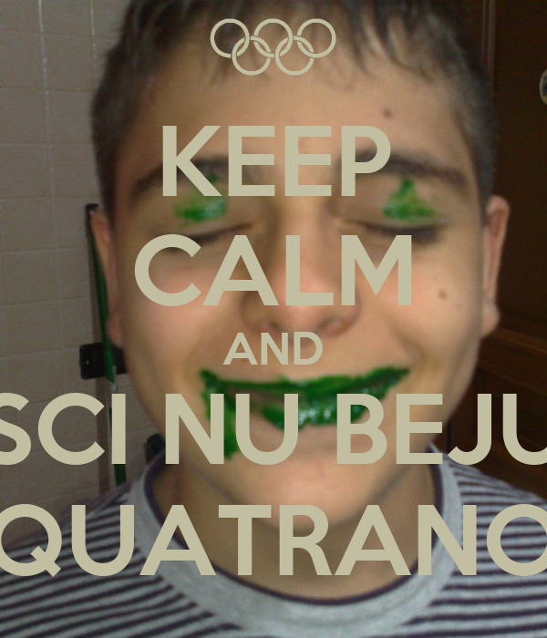 KEEP CALM AND SCI NU BEJU QUATRANO