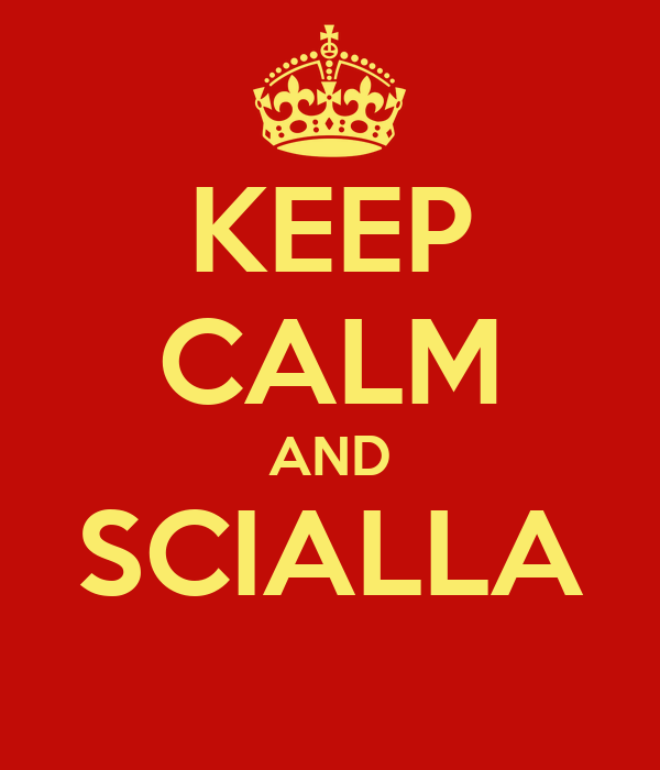 KEEP CALM AND SCIALLA