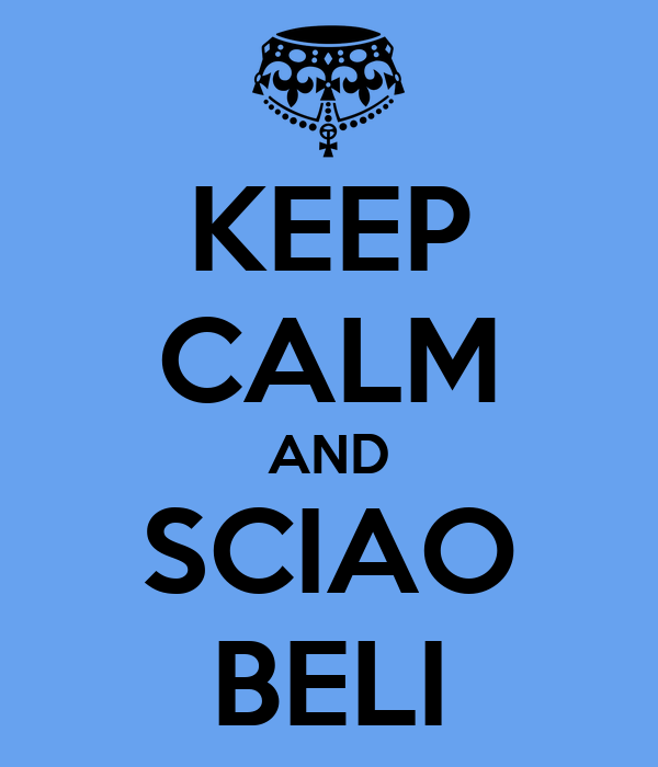KEEP CALM AND SCIAO BELI